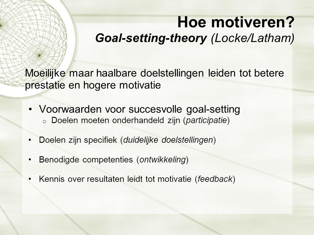 Hoe motiveren? Goal-setting-theory (Locke/Latham) Moeilijke maar haalbare doelstellingen leiden tot betere prestatie en hogere motivatie •Voorwaarden