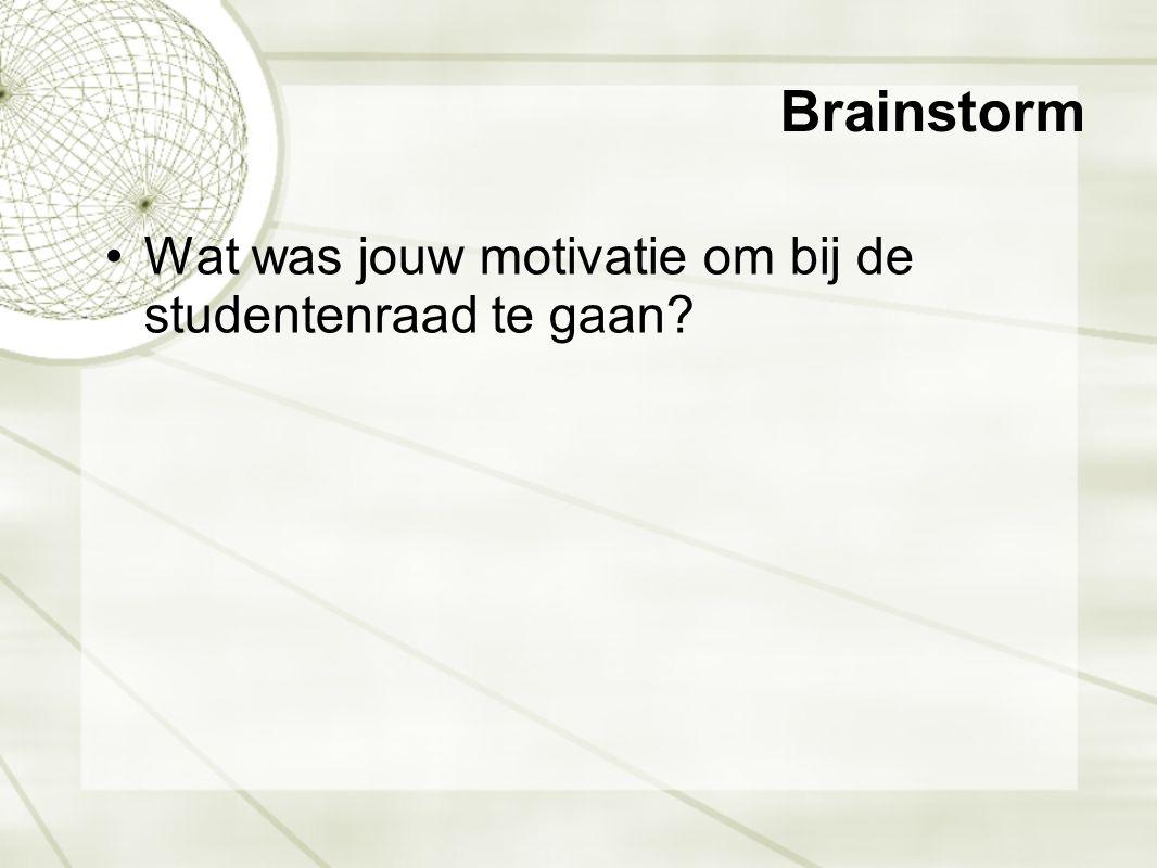 Brainstorm •Wat was jouw motivatie om bij de studentenraad te gaan?