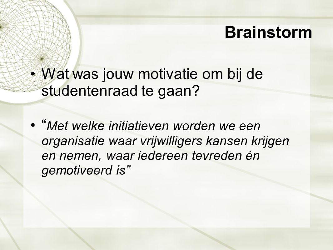 """Brainstorm •Wat was jouw motivatie om bij de studentenraad te gaan? •"""" Met welke initiatieven worden we een organisatie waar vrijwilligers kansen krij"""