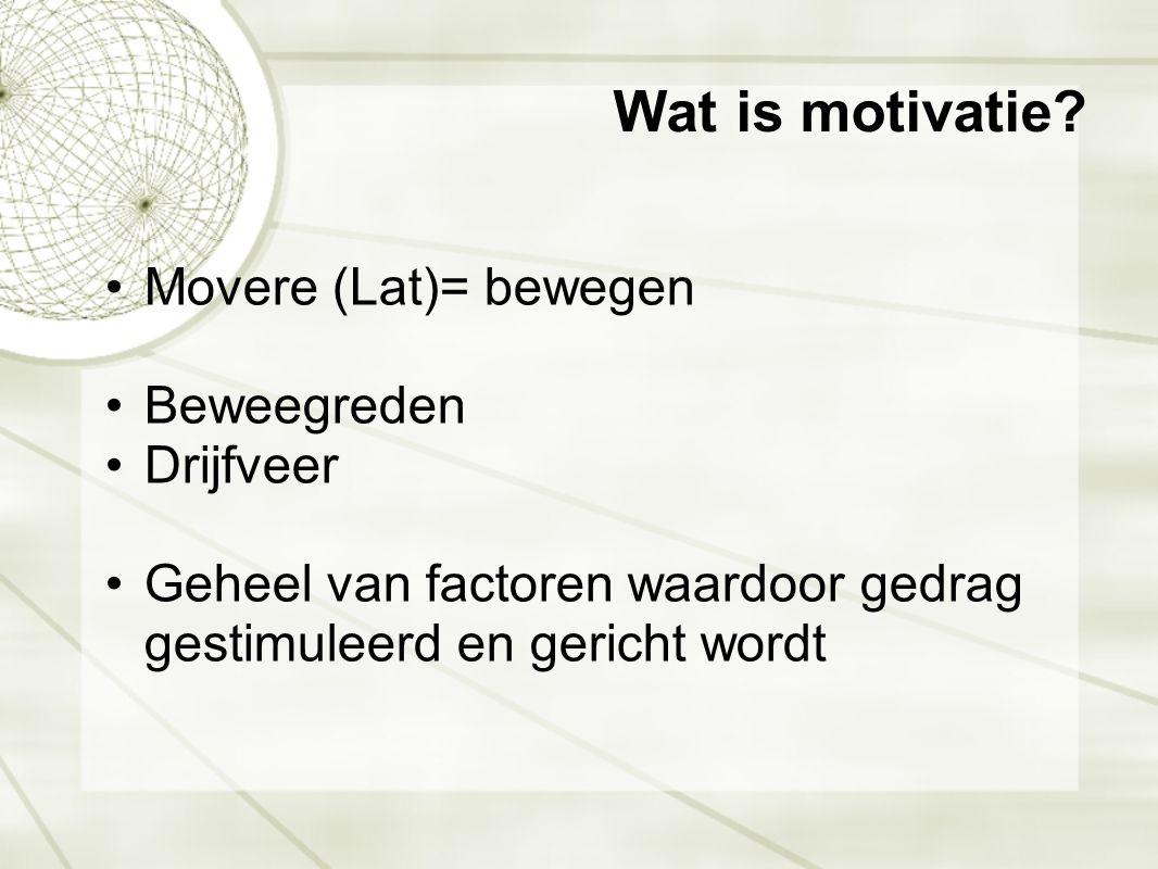 Wat is motivatie? •Movere (Lat)= bewegen •Beweegreden •Drijfveer •Geheel van factoren waardoor gedrag gestimuleerd en gericht wordt