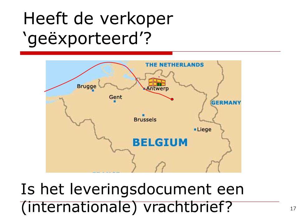 17 Heeft de verkoper 'geëxporteerd'? Is het leveringsdocument een (internationale) vrachtbrief?