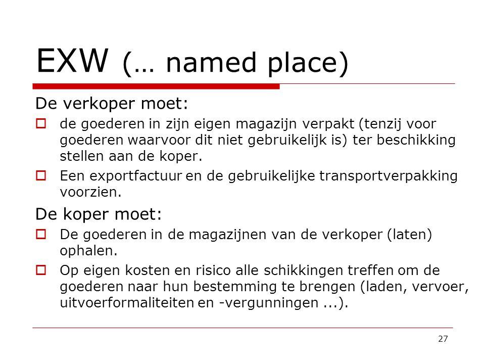 EXW (… named place) De verkoper moet:  de goederen in zijn eigen magazijn verpakt (tenzij voor goederen waarvoor dit niet gebruikelijk is) ter beschikking stellen aan de koper.