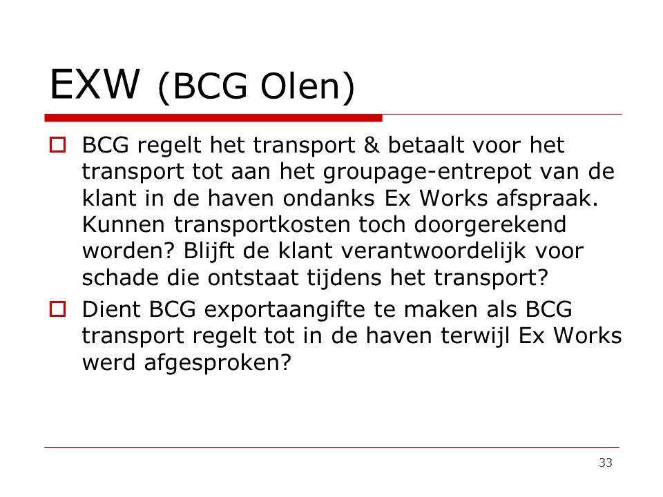 EXW (BCG Olen)  BCG regelt het transport & betaalt voor het transport tot aan het groupage-entrepot van de klant in de haven ondanks Ex Works afspraak.