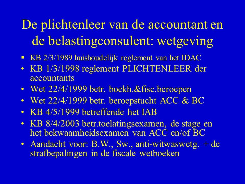 De plichtenleer van de accountant en de belastingconsulent: wetgeving  KB 2/3/1989 huishoudelijk reglement van het IDAC •KB 1/3/1998 reglement PLICHT