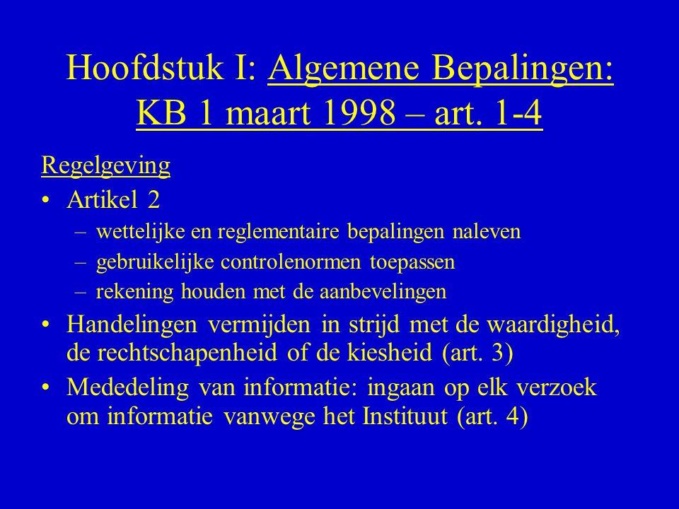 Hoofdstuk I: Algemene Bepalingen: KB 1 maart 1998 – art. 1-4 Regelgeving •Artikel 2 –wettelijke en reglementaire bepalingen naleven –gebruikelijke con