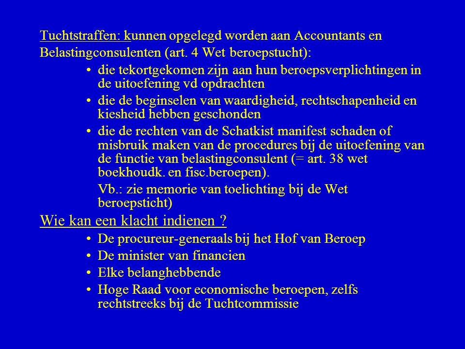Tuchtstraffen: kunnen opgelegd worden aan Accountants en Belastingconsulenten (art. 4 Wet beroepstucht): •die tekortgekomen zijn aan hun beroepsverpli
