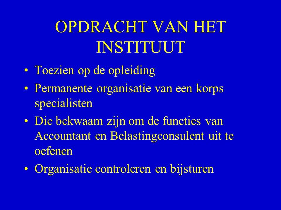 OPDRACHT VAN HET INSTITUUT •Toezien op de opleiding •Permanente organisatie van een korps specialisten •Die bekwaam zijn om de functies van Accountant
