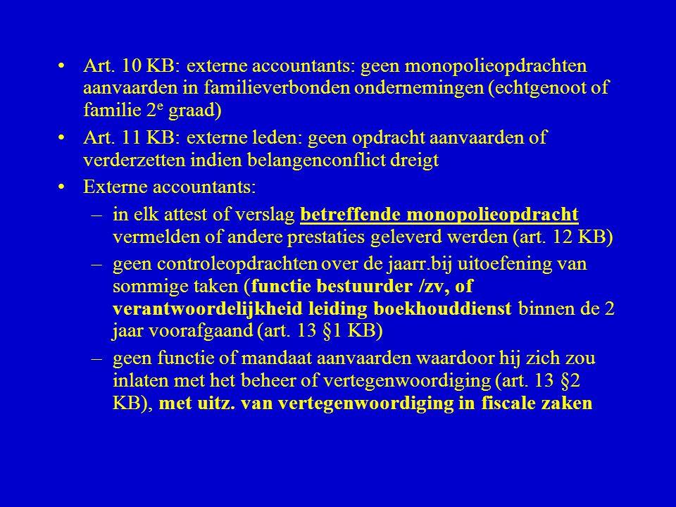 •Art. 10 KB: externe accountants: geen monopolieopdrachten aanvaarden in familieverbonden ondernemingen (echtgenoot of familie 2 e graad) •Art. 11 KB: