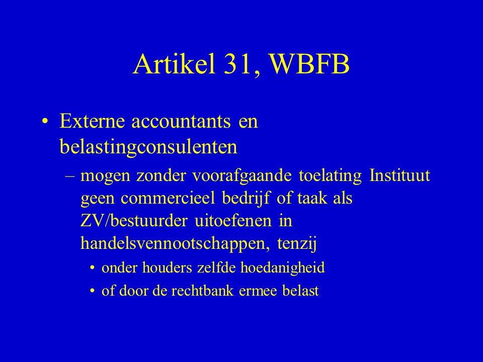 Artikel 31, WBFB •Externe accountants en belastingconsulenten –mogen zonder voorafgaande toelating Instituut geen commercieel bedrijf of taak als ZV/b