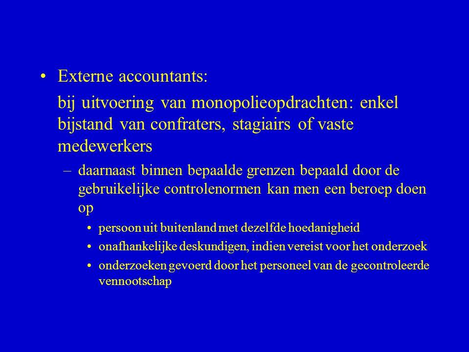 •Externe accountants: bij uitvoering van monopolieopdrachten: enkel bijstand van confraters, stagiairs of vaste medewerkers –daarnaast binnen bepaalde
