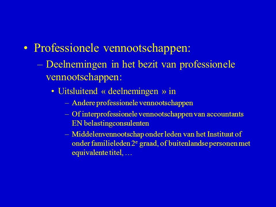 •Professionele vennootschappen: –Deelnemingen in het bezit van professionele vennootschappen: •Uitsluitend « deelnemingen » in –Andere professionele v