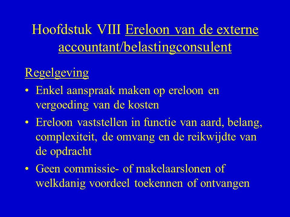 Hoofdstuk VIII Ereloon van de externe accountant/belastingconsulent Regelgeving •Enkel aanspraak maken op ereloon en vergoeding van de kosten •Ereloon
