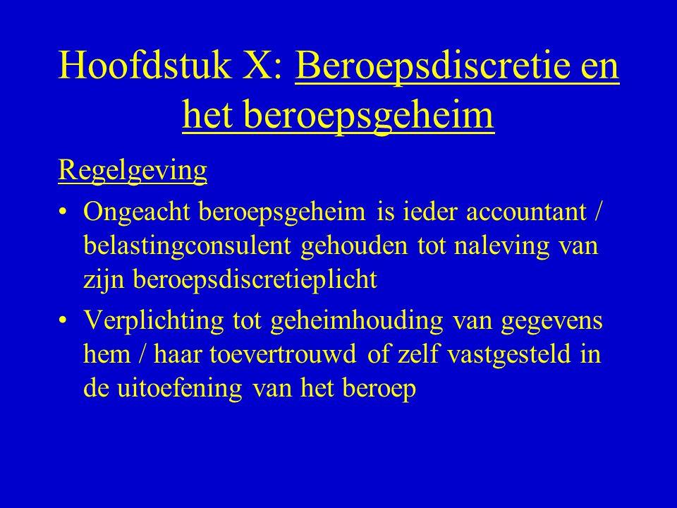 Hoofdstuk X: Beroepsdiscretie en het beroepsgeheim Regelgeving •Ongeacht beroepsgeheim is ieder accountant / belastingconsulent gehouden tot naleving