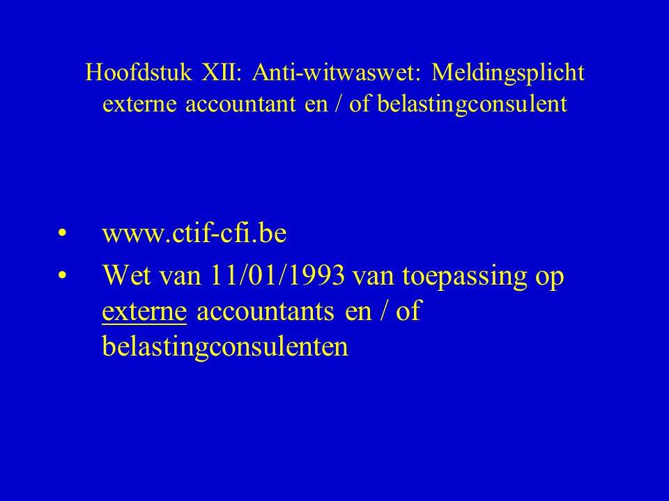 Hoofdstuk XII: Anti-witwaswet: Meldingsplicht externe accountant en / of belastingconsulent •www.ctif-cfi.be •Wet van 11/01/1993 van toepassing op ext