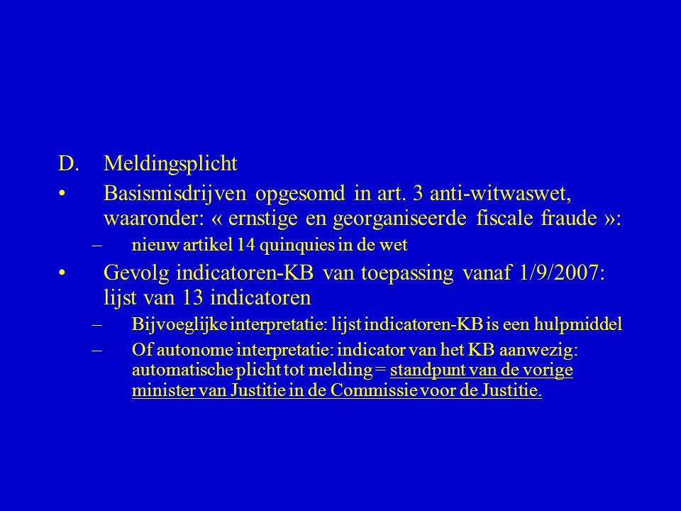 D.Meldingsplicht •Basismisdrijven opgesomd in art. 3 anti-witwaswet, waaronder: « ernstige en georganiseerde fiscale fraude »: –nieuw artikel 14 quinq