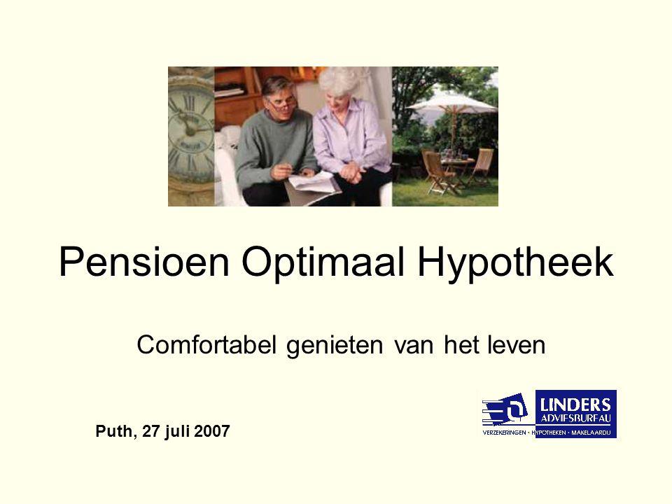 Pensioen Optimaal Hypotheek Comfortabel genieten van het leven Puth, 27 juli 2007