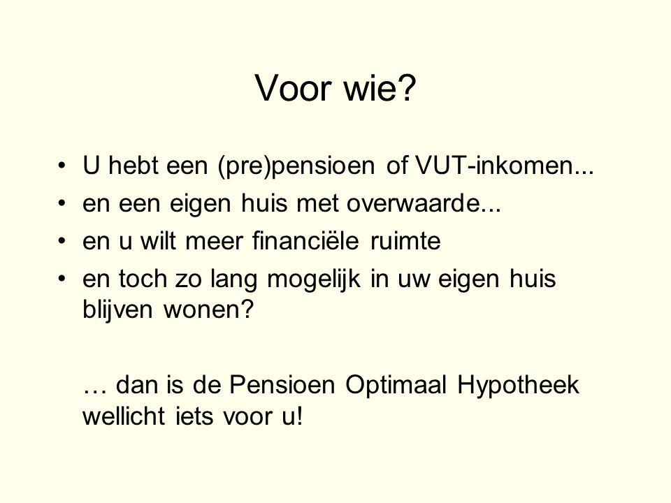Voor wie. •U hebt een (pre)pensioen of VUT-inkomen...