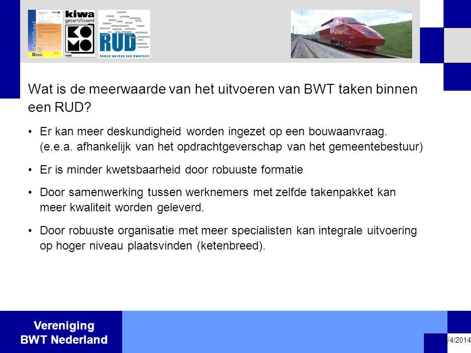 Vereniging BWT Nederland 7/4/2014 Wat is de meerwaarde van het uitvoeren van BWT taken binnen een RUD? •Er kan meer deskundigheid worden ingezet op ee