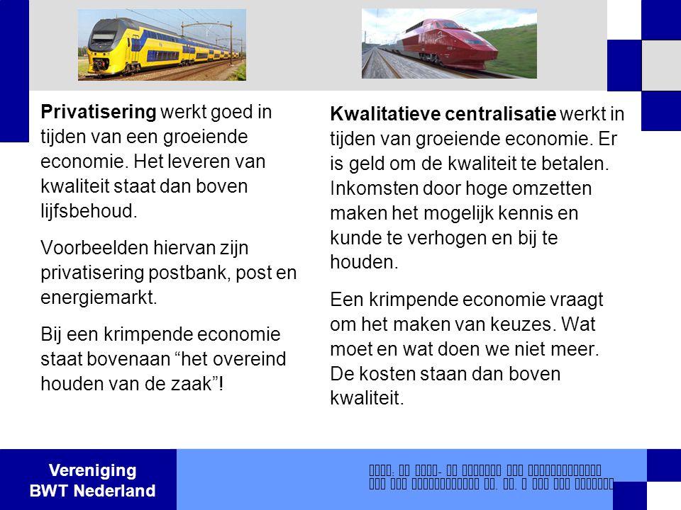 Vereniging BWT Nederland Privatisering werkt goed in tijden van een groeiende economie. Het leveren van kwaliteit staat dan boven lijfsbehoud. Voorbee