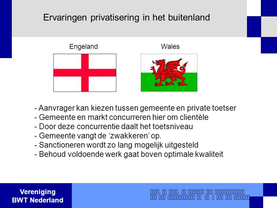 Vereniging BWT Nederland Ervaringen privatisering in het buitenland - Aanvrager kan kiezen tussen gemeente en private toetser - Gemeente en markt conc