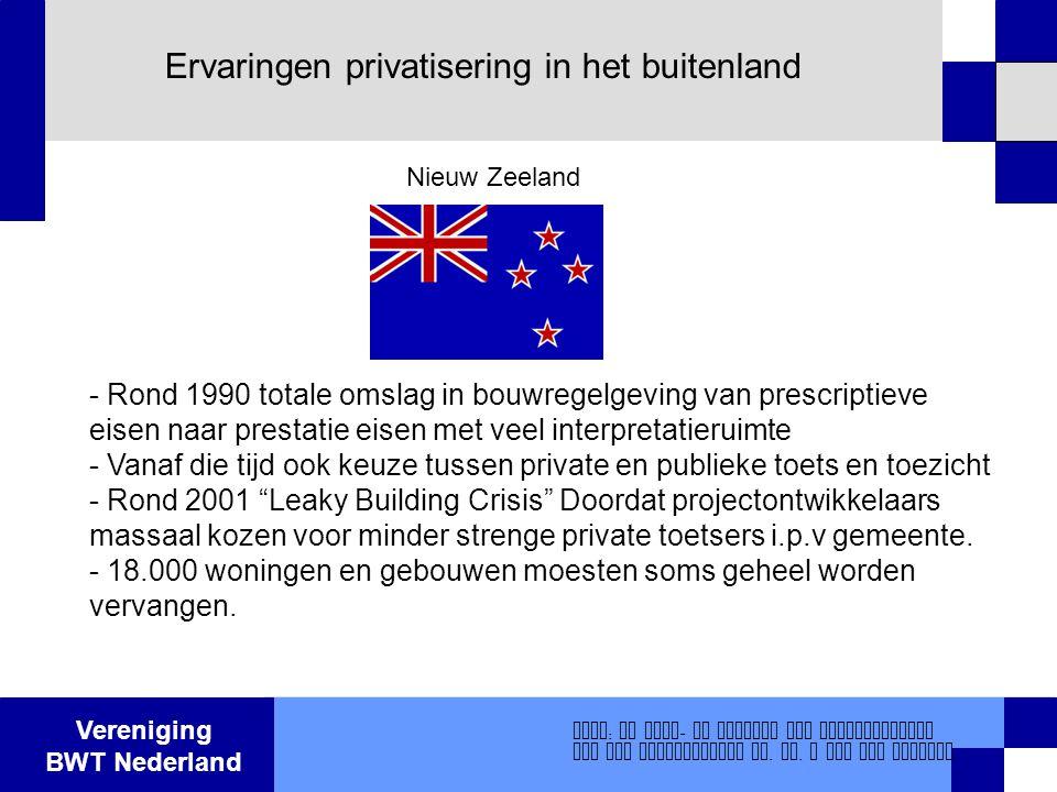 Vereniging BWT Nederland Ervaringen privatisering in het buitenland - Rond 1990 totale omslag in bouwregelgeving van prescriptieve eisen naar prestati