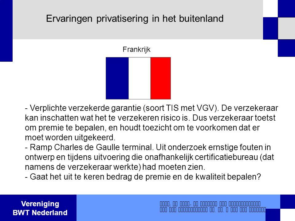 Vereniging BWT Nederland Ervaringen privatisering in het buitenland - Verplichte verzekerde garantie (soort TIS met VGV). De verzekeraar kan inschatte
