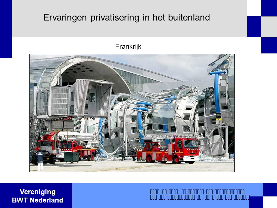 Vereniging BWT Nederland Ervaringen privatisering in het buitenland Bron : De voor - en nadelen van privatisering van het bouwtoezicht dr. Ir. J van d