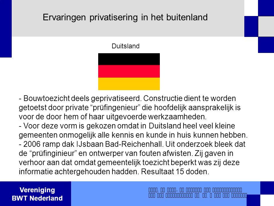 Vereniging BWT Nederland Ervaringen privatisering in het buitenland - Bouwtoezicht deels geprivatiseerd. Constructie dient te worden getoetst door pri