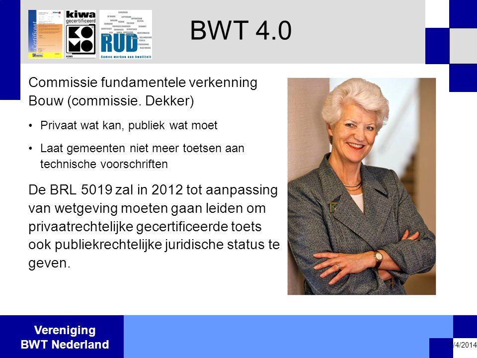 Vereniging BWT Nederland 7/4/2014 Commissie fundamentele verkenning Bouw (commissie. Dekker) •Privaat wat kan, publiek wat moet •Laat gemeenten niet m