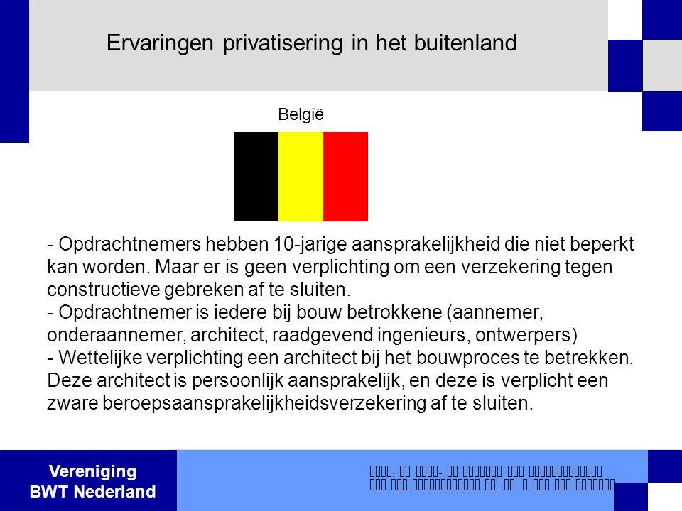 Vereniging BWT Nederland Ervaringen privatisering in het buitenland - Opdrachtnemers hebben 10-jarige aansprakelijkheid die niet beperkt kan worden. M