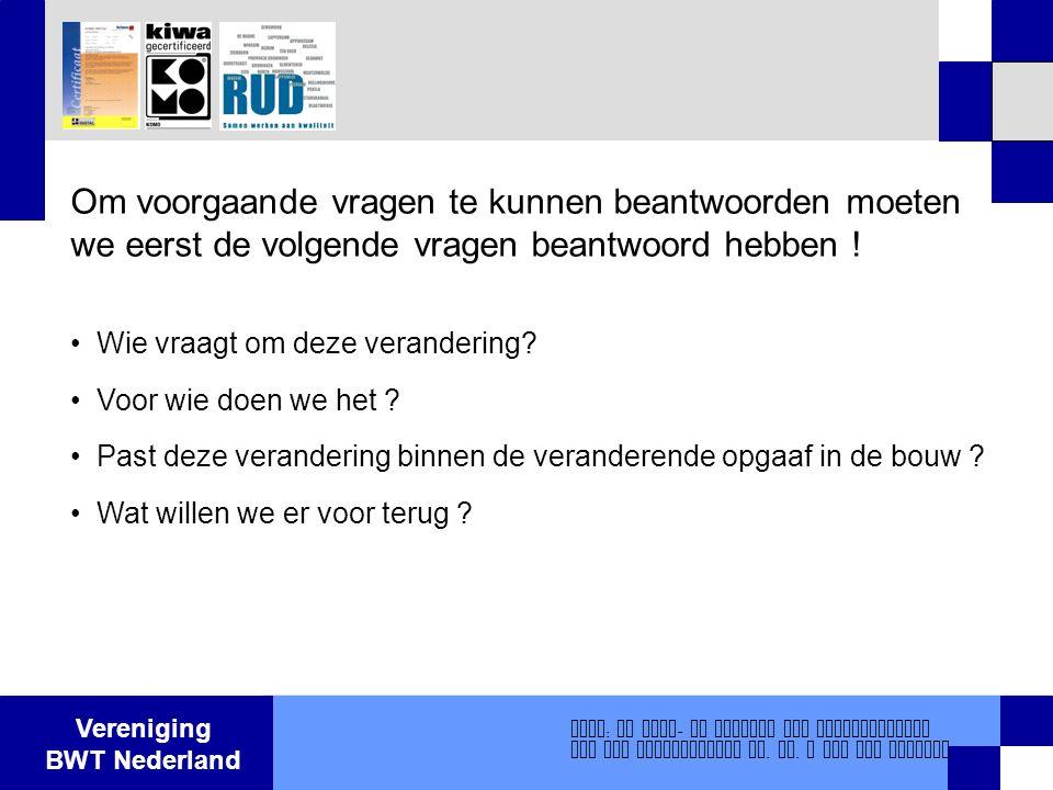 Vereniging BWT Nederland Bron : De voor - en nadelen van privatisering van het bouwtoezicht dr. Ir. J van der Heijden Om voorgaande vragen te kunnen b