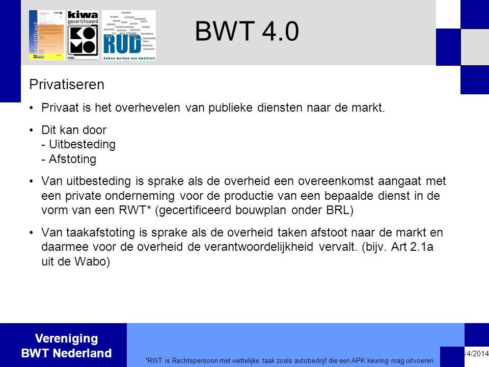 Vereniging BWT Nederland 7/4/2014 Privatiseren •Privaat is het overhevelen van publieke diensten naar de markt. •Dit kan door - Uitbesteding - Afstoti
