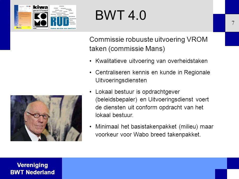 Vereniging BWT Nederland 7 Commissie robuuste uitvoering VROM taken (commissie Mans) •Kwalitatieve uitvoering van overheidstaken •Centraliseren kennis