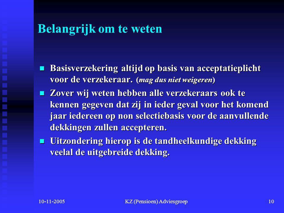10-11-2005KZ (Pensioen) Adviesgroep9 Verschillen aanvullende dekkingen  Meestal uitgesplitst in - aanvullend pakket en - tandheelkundig pakket  Meer