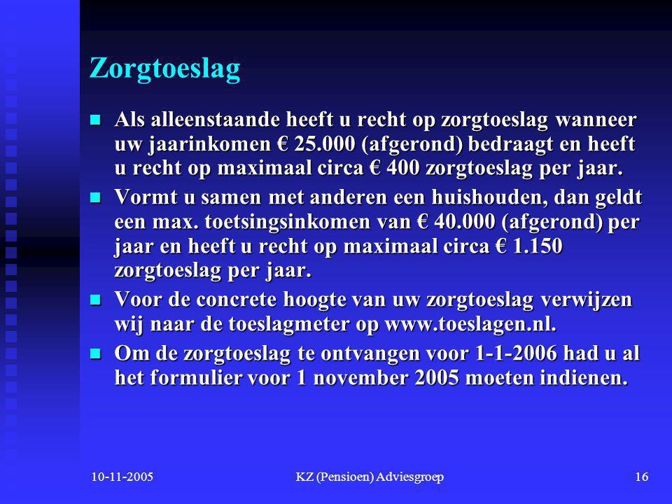 10-11-2005KZ (Pensioen) Adviesgroep15 Premie kinderen tot 18 jaar  Kinderen tot 18 jaar betalen geen premie  In de meeste gevallen ook niet voor de aanvullende verzekeringen.