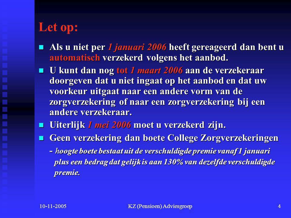 10-11-2005KZ (Pensioen) Adviesgroep3 Tijdpad invoering basisverzekering  September 2005 inleveren polisvoorwaarden bij CTZ (College toezicht zorgverz