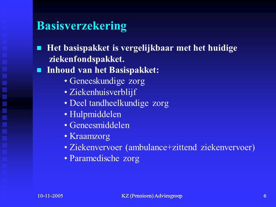 10-11-2005KZ (Pensioen) Adviesgroep6 Basisverzekering   Het basispakket is vergelijkbaar met het huidige ziekenfondspakket.