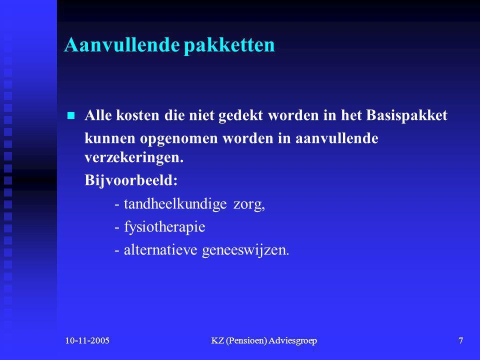 10-11-2005KZ (Pensioen) Adviesgroep7 Aanvullende pakketten   Alle kosten die niet gedekt worden in het Basispakket kunnen opgenomen worden in aanvullende verzekeringen.