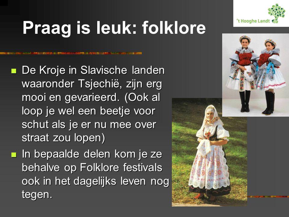 Praag is leuk: folklore  De Kroje in Slavische landen waaronder Tsjechië, zijn erg mooi en gevarieerd. (Ook al loop je wel een beetje voor schut als