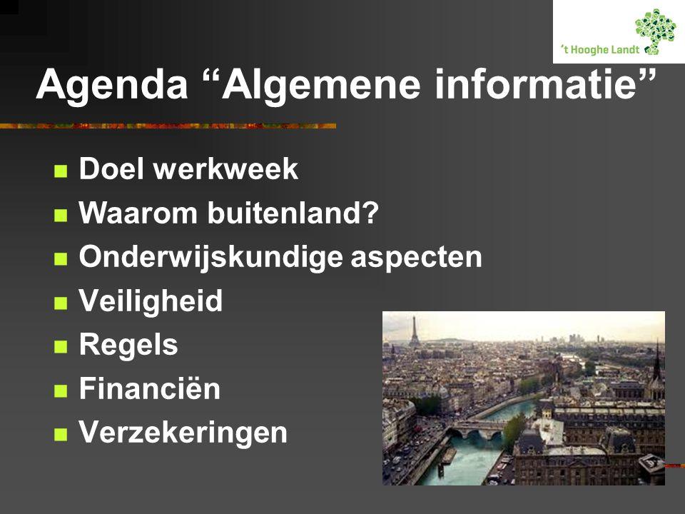"""Agenda """"Algemene informatie""""  Doel werkweek  Waarom buitenland?  Onderwijskundige aspecten  Veiligheid  Regels  Financiën  Verzekeringen"""