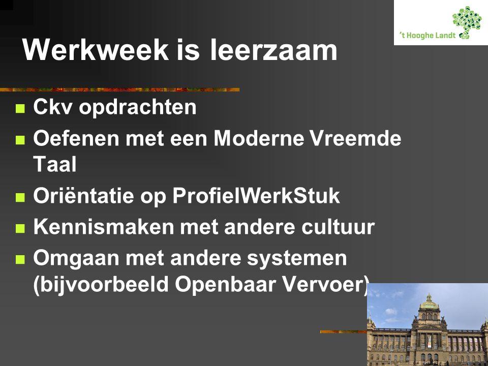 Werkweek is leerzaam  Ckv opdrachten  Oefenen met een Moderne Vreemde Taal  Oriëntatie op ProfielWerkStuk  Kennismaken met andere cultuur  Omgaan met andere systemen (bijvoorbeeld Openbaar Vervoer)