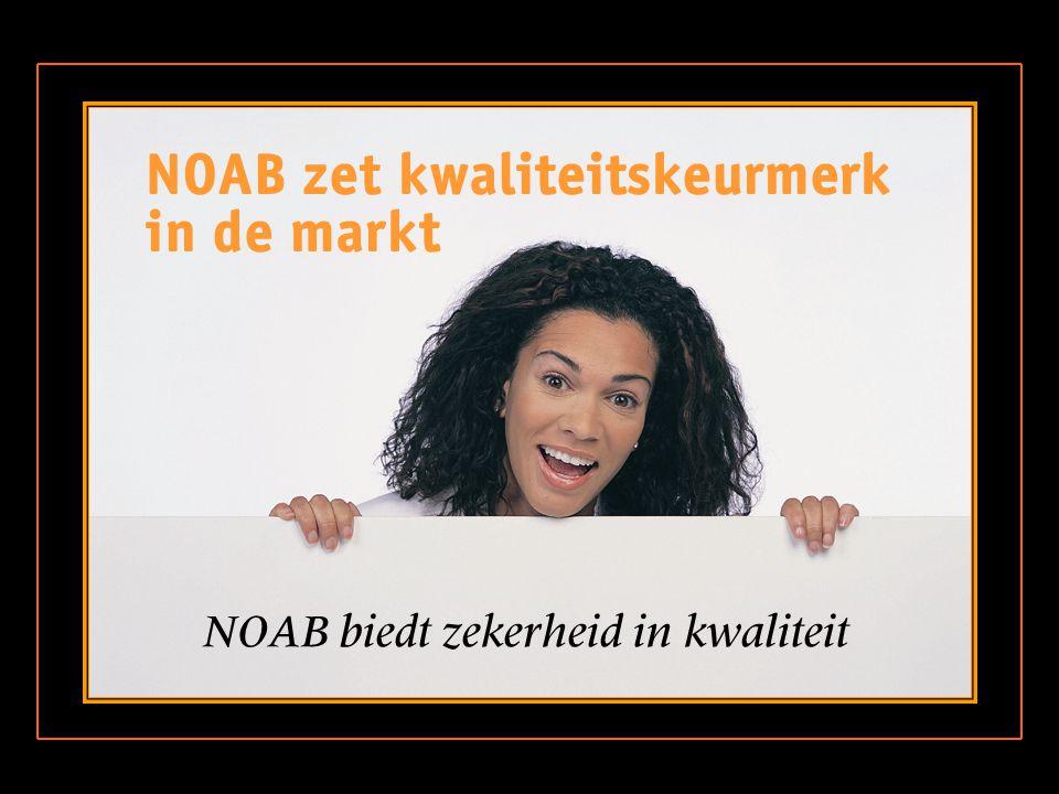 NOAB zet kwaliteitskeurmerk in de markt NOAB biedt zekerheid in kwaliteit
