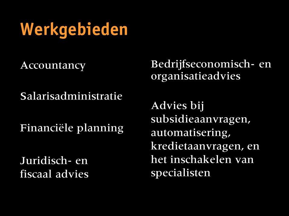 Accountancy Salarisadministratie Financiële planning Juridisch- en fiscaal advies Werkgebieden Bedrijfseconomisch- en organisatieadvies Advies bij sub