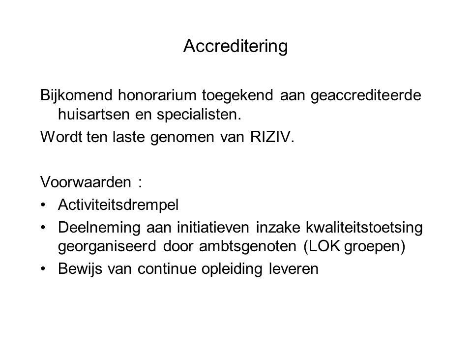 Accreditering Bijkomend honorarium toegekend aan geaccrediteerde huisartsen en specialisten. Wordt ten laste genomen van RIZIV. Voorwaarden : •Activit