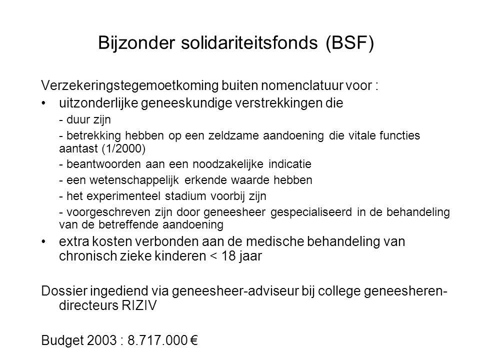 Bijzonder solidariteitsfonds (BSF) Verzekeringstegemoetkoming buiten nomenclatuur voor : •uitzonderlijke geneeskundige verstrekkingen die - duur zijn
