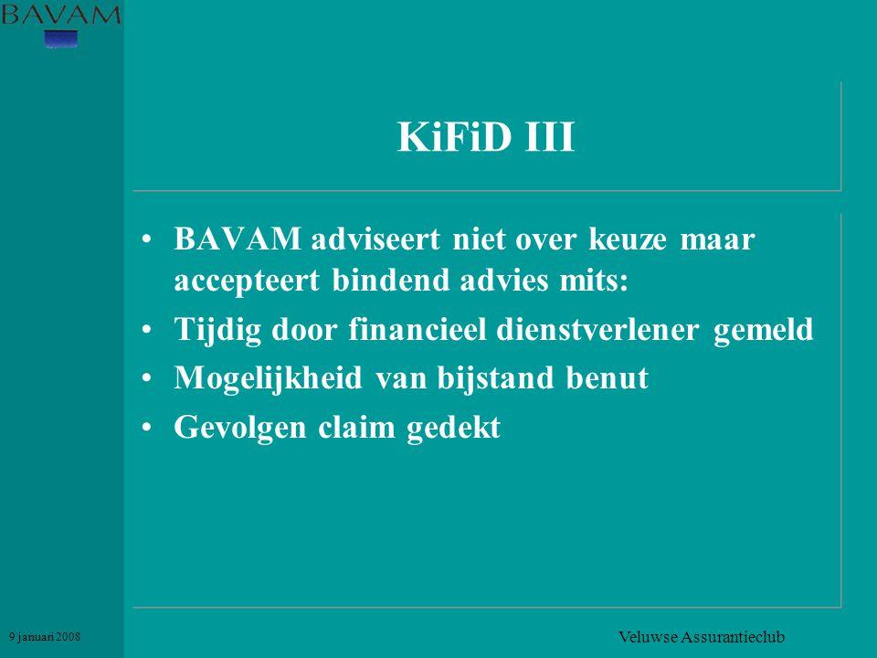 Veluwse Assurantieclub 9 januari 2008 KiFiD III •BAVAM adviseert niet over keuze maar accepteert bindend advies mits: •Tijdig door financieel dienstve