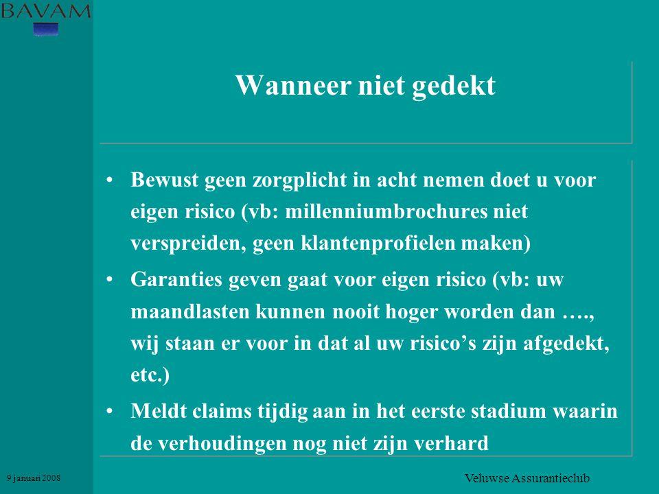 Veluwse Assurantieclub 9 januari 2008 Wanneer niet gedekt •Bewust geen zorgplicht in acht nemen doet u voor eigen risico (vb: millenniumbrochures niet
