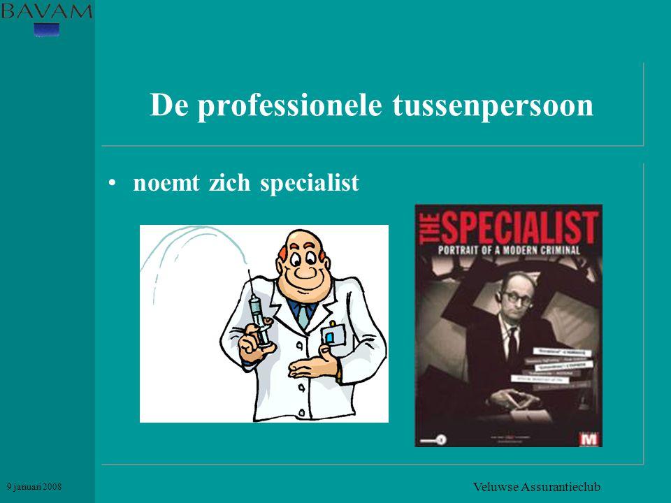 Veluwse Assurantieclub 9 januari 2008 De professionele tussenpersoon •noemt zich specialist