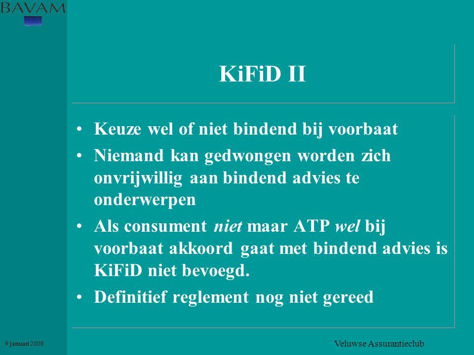 Veluwse Assurantieclub 9 januari 2008 KiFiD II •Keuze wel of niet bindend bij voorbaat •Niemand kan gedwongen worden zich onvrijwillig aan bindend adv