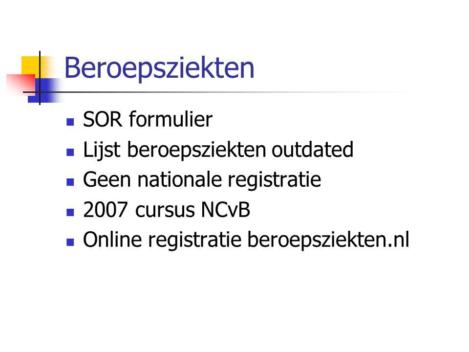 Beroepsziekten  SOR formulier  Lijst beroepsziekten outdated  Geen nationale registratie  2007 cursus NCvB  Online registratie beroepsziekten.nl